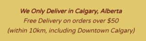 We Deliver Only in Calgary, Alberta